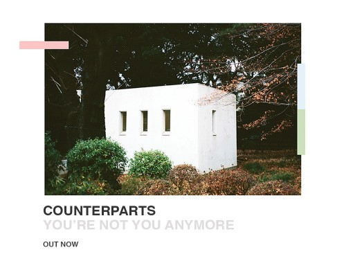 Counterparts - You're Not You Anymore Out Now!